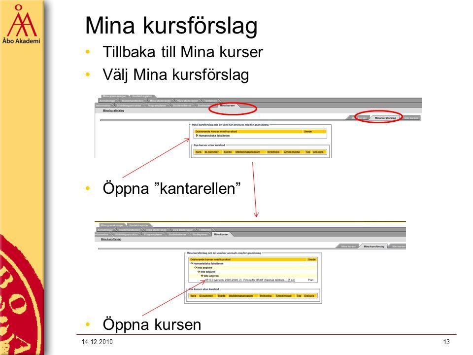 "Mina kursförslag 14.12.201013 Tillbaka till Mina kurser Välj Mina kursförslag Öppna ""kantarellen"" Öppna kursen"