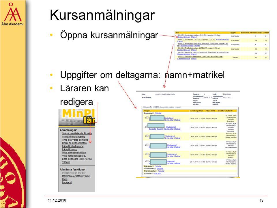 Kursanmälningar 14.12.201019 Öppna kursanmälningar Uppgifter om deltagarna: namn+matrikel Läraren kan redigera