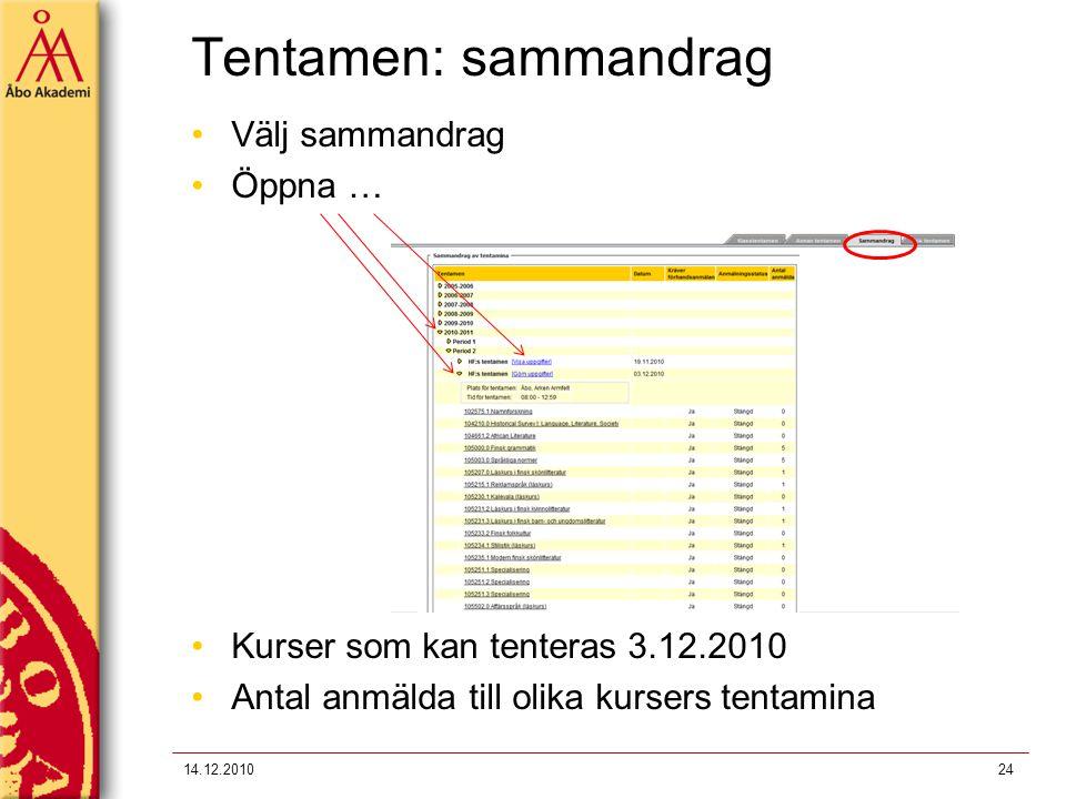Tentamen: sammandrag 14.12.201024 Välj sammandrag Öppna … Kurser som kan tenteras 3.12.2010 Antal anmälda till olika kursers tentamina