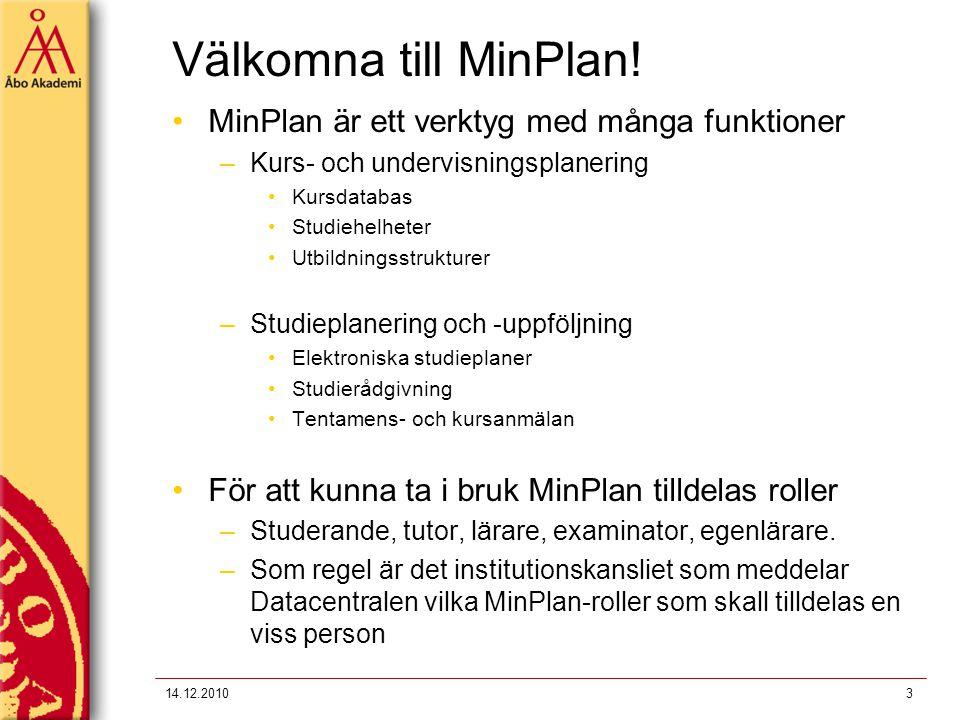 Välkomna till MinPlan! MinPlan är ett verktyg med många funktioner –Kurs- och undervisningsplanering Kursdatabas Studiehelheter Utbildningsstrukturer
