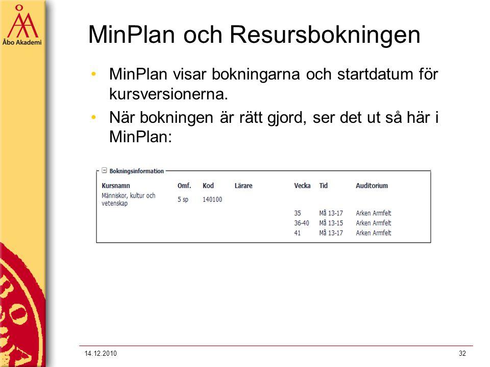 MinPlan och Resursbokningen MinPlan visar bokningarna och startdatum för kursversionerna. När bokningen är rätt gjord, ser det ut så här i MinPlan: 14