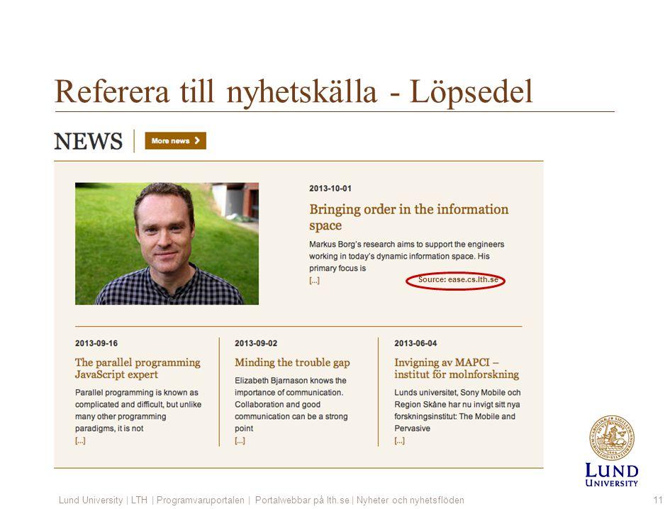 Referera till nyhetskälla - Löpsedel Lund University | LTH | Programvaruportalen | Portalwebbar på lth.se | Nyheter och nyhetsflöden11 1.Välj: Lista 2.Välj: mapp – troligen redan rätt Radera: Klicka soptunna Kopiera/klippa finns i nästa kolumn – obs.