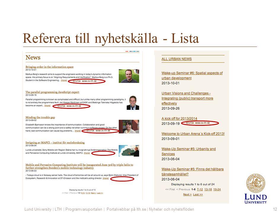 Referera till nyhetskälla - Lista Lund University | LTH | Programvaruportalen | Portalwebbar på lth.se | Nyheter och nyhetsflöden12 1.Välj: Lista 2.Välj: mapp – troligen redan rätt Radera: Klicka soptunna Kopiera/klippa finns i nästa kolumn – obs.