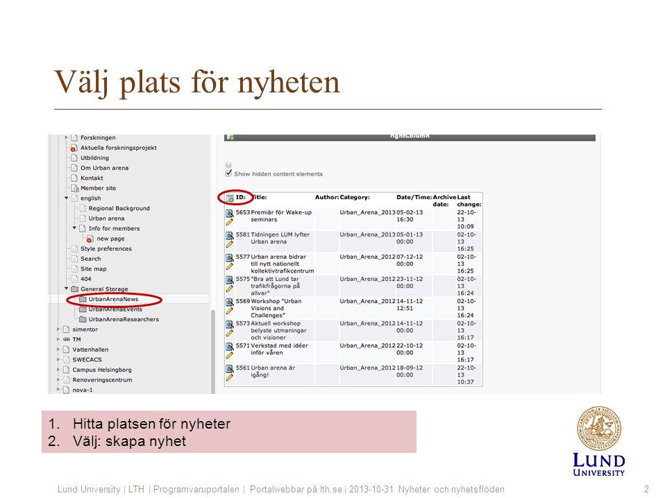 Välj plats för nyheten Lund University | LTH | Programvaruportalen | Portalwebbar på lth.se | 2013-10-31 Nyheter och nyhetsflöden2 1.Hitta platsen för nyheter 2.Välj: skapa nyhet