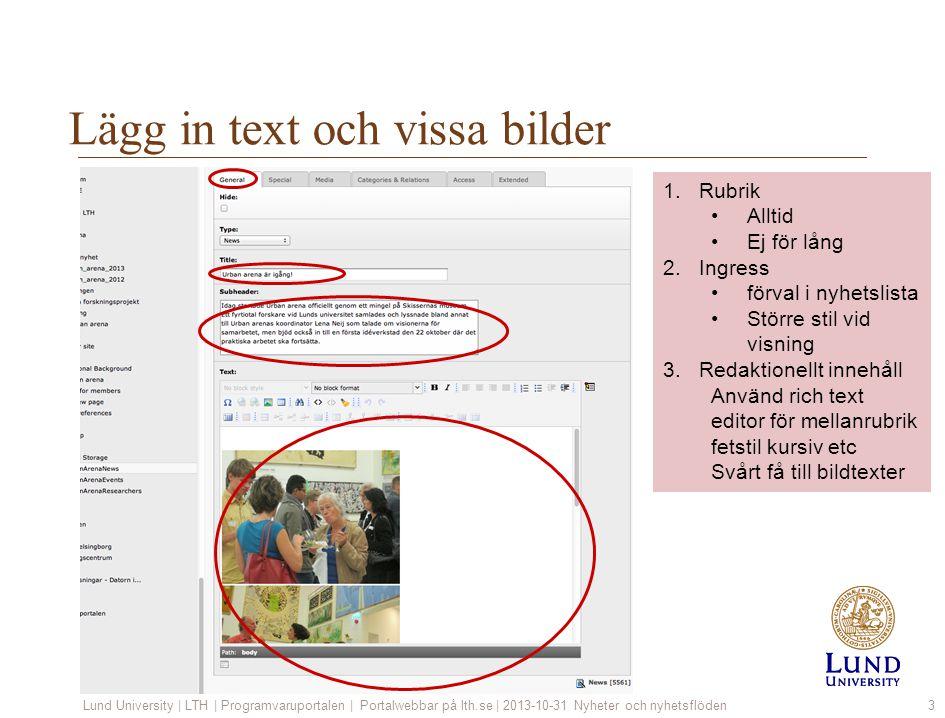 Lägg in text och vissa bilder Lund University | LTH | Programvaruportalen | Portalwebbar på lth.se | 2013-10-31 Nyheter och nyhetsflöden3 1.Rubrik All