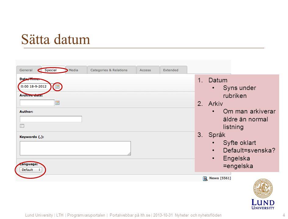 Sätta datum Lund University | LTH | Programvaruportalen | Portalwebbar på lth.se | 2013-10-31 Nyheter och nyhetsflöden4 1.Datum Syns under rubriken 2.