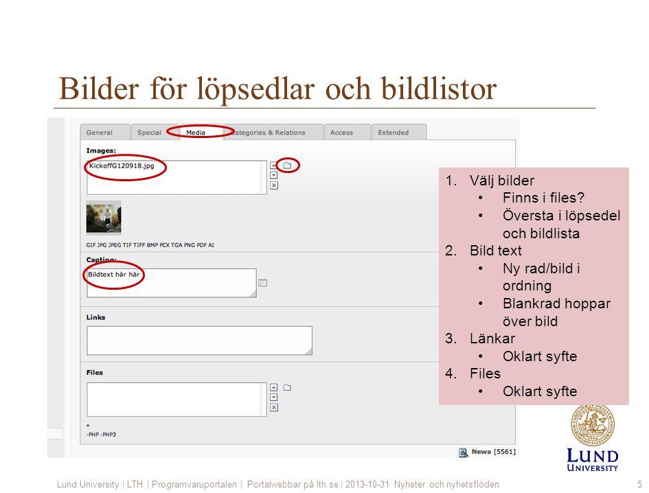 Bilder för löpsedlar och bildlistor Lund University | LTH | Programvaruportalen | Portalwebbar på lth.se | 2013-10-31 Nyheter och nyhetsflöden5 1.Välj bilder Finns i files.