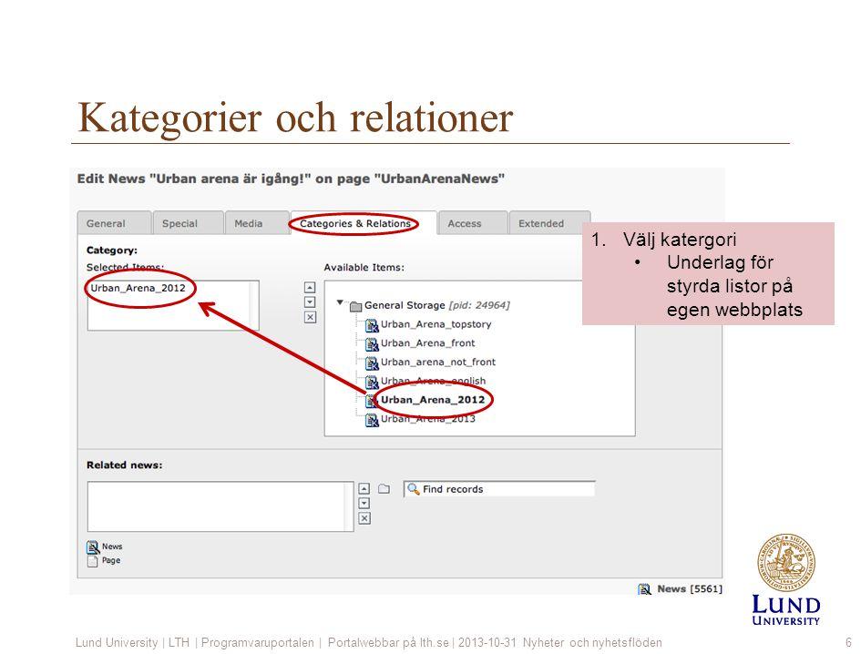 Kategorier och relationer Lund University | LTH | Programvaruportalen | Portalwebbar på lth.se | 2013-10-31 Nyheter och nyhetsflöden6 1.Välj katergori Underlag för styrda listor på egen webbplats