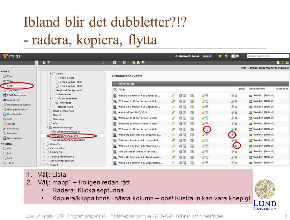 Ibland blir det dubbletter?!? - radera, kopiera, flytta Lund University | LTH | Programvaruportalen | Portalwebbar på lth.se | 2013-10-31 Nyheter och