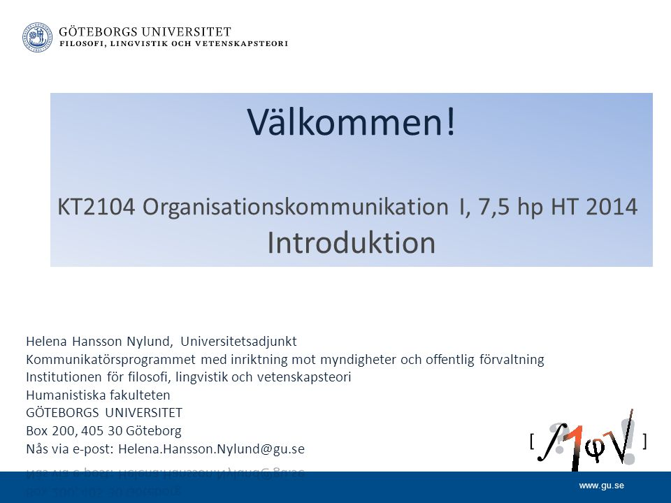 www.gu.se Välkommen! KT2104 Organisationskommunikation I, 7,5 hp HT 2014 Introduktion