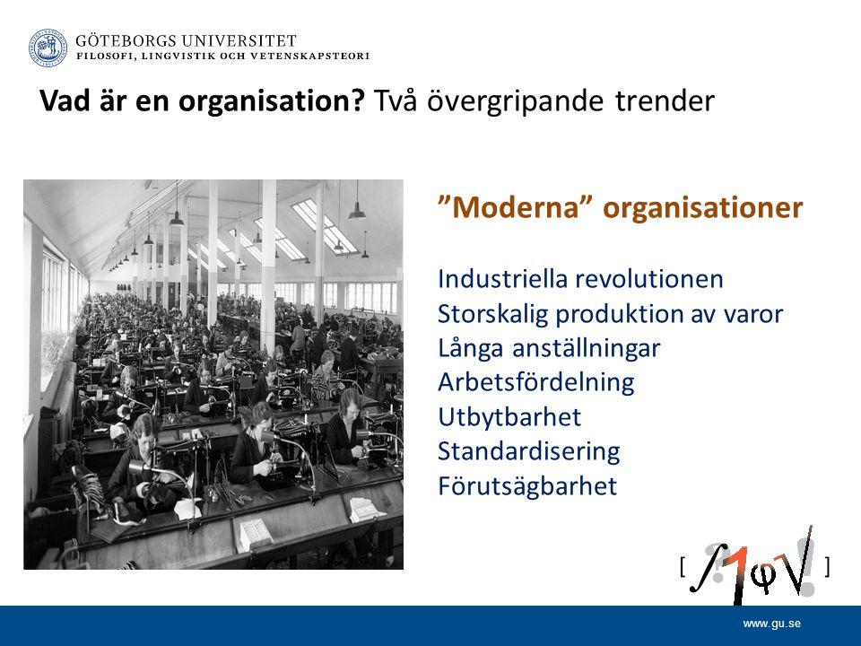 www.gu.se Moderna organisationer Industriella revolutionen Storskalig produktion av varor Långa anställningar Arbetsfördelning Utbytbarhet Standardisering Förutsägbarhet Vad är en organisation.