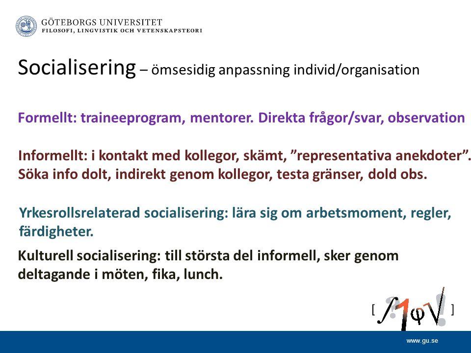 www.gu.se Socialisering – ömsesidig anpassning individ/organisation Formellt: traineeprogram, mentorer.