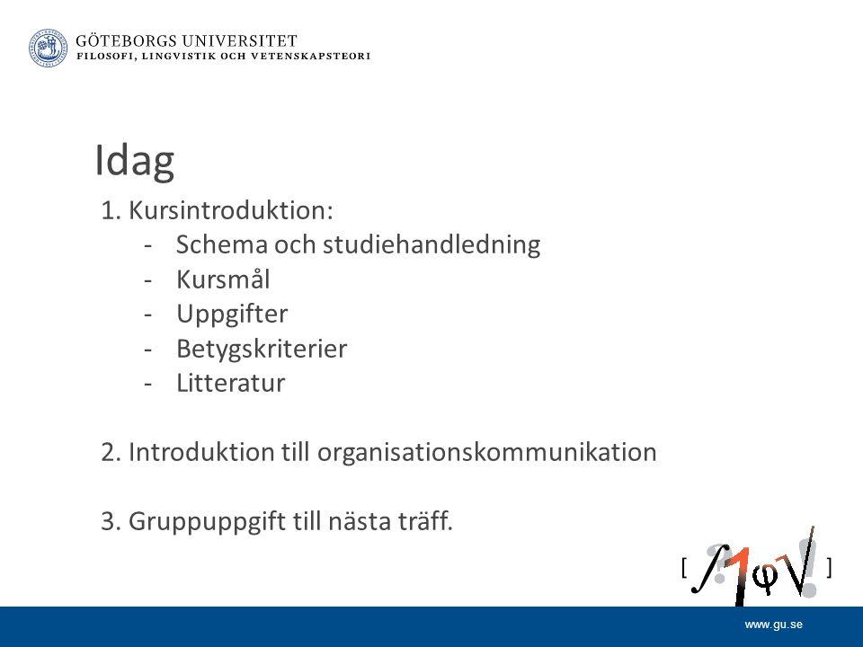 1. Kursintroduktion: -Schema och studiehandledning -Kursmål -Uppgifter -Betygskriterier -Litteratur 2. Introduktion till organisationskommunikation 3.