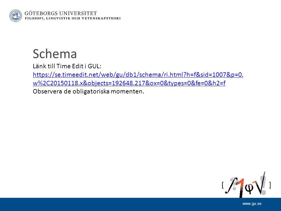 www.gu.se Schema Länk till Time Edit i GUL: https://se.timeedit.net/web/gu/db1/schema/ri.html h=f&sid=1007&p=0.