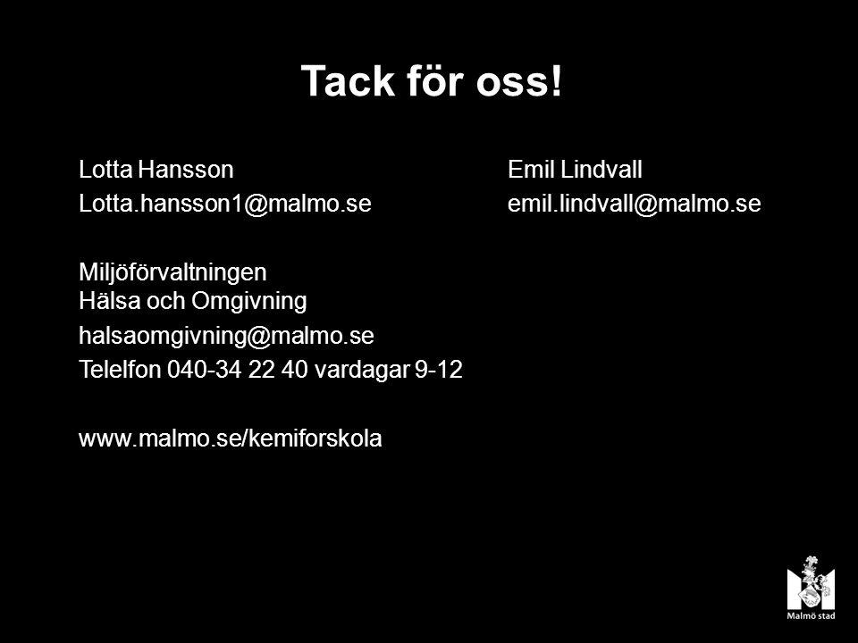 Tack för oss! Lotta HanssonEmil Lindvall Lotta.hansson1@malmo.seemil.lindvall@malmo.se Miljöförvaltningen Hälsa och Omgivning halsaomgivning@malmo.se