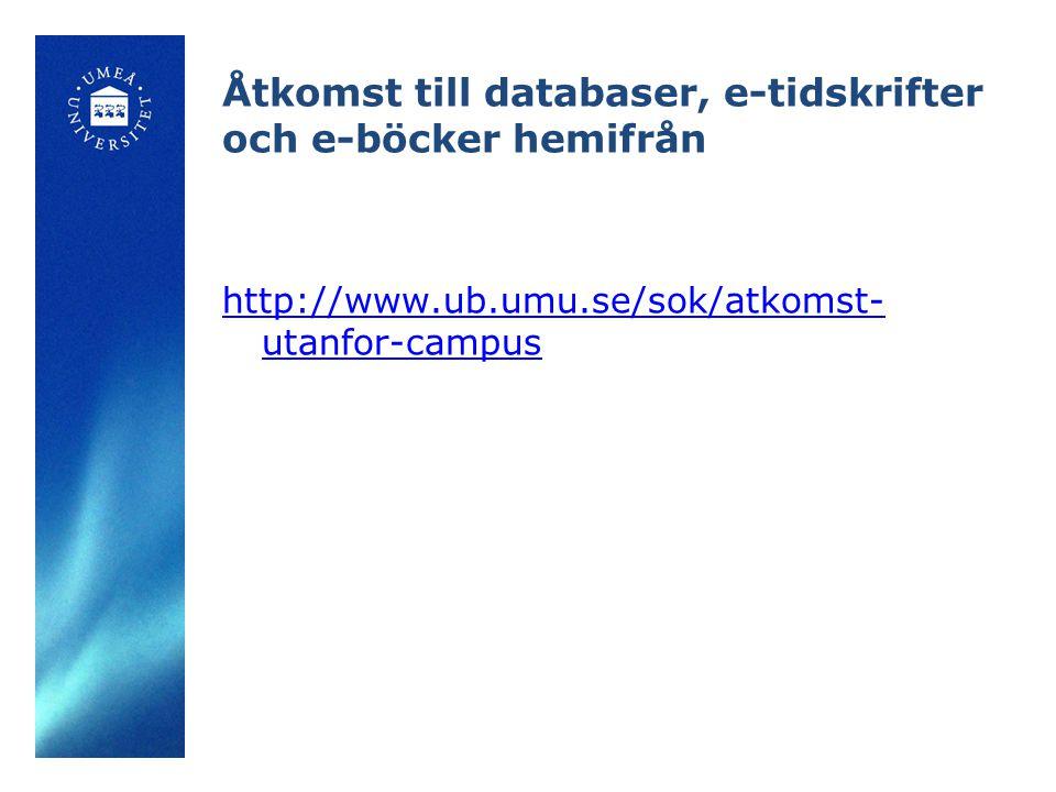 Åtkomst till databaser, e-tidskrifter och e-böcker hemifrån http://www.ub.umu.se/sok/atkomst- utanfor-campus