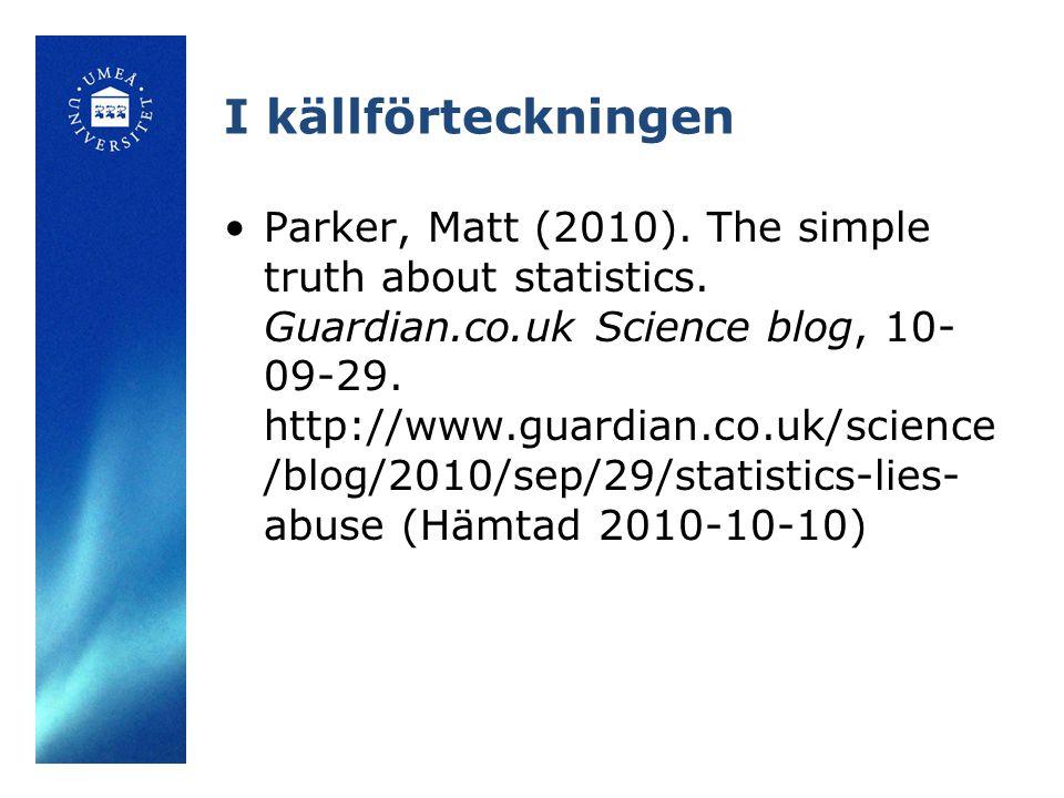 I källförteckningen Parker, Matt (2010). The simple truth about statistics. Guardian.co.uk Science blog, 10- 09-29. http://www.guardian.co.uk/science