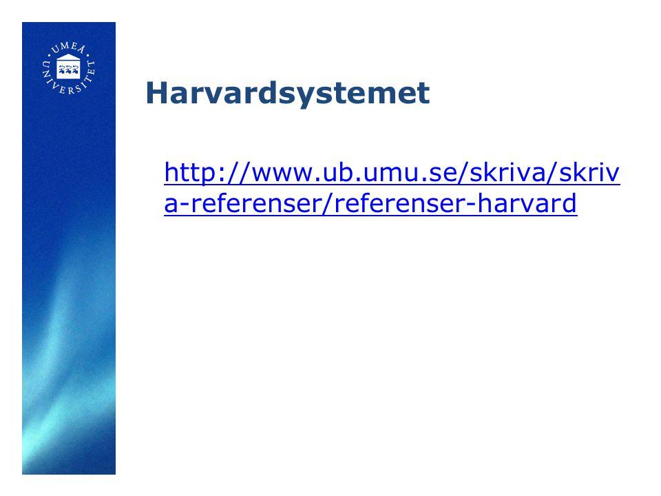 Harvardsystemet http://www.ub.umu.se/skriva/skriv a-referenser/referenser-harvard