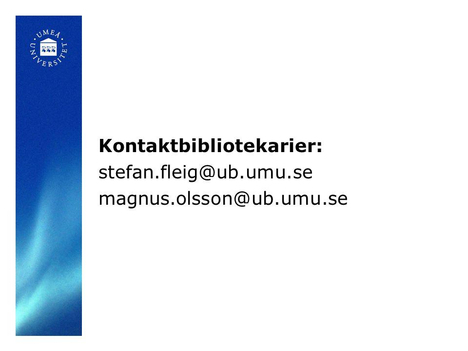 Kontaktbibliotekarier: stefan.fleig@ub.umu.se magnus.olsson@ub.umu.se
