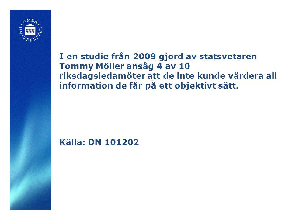 I en studie från 2009 gjord av statsvetaren Tommy Möller ansåg 4 av 10 riksdagsledamöter att de inte kunde värdera all information de får på ett objek