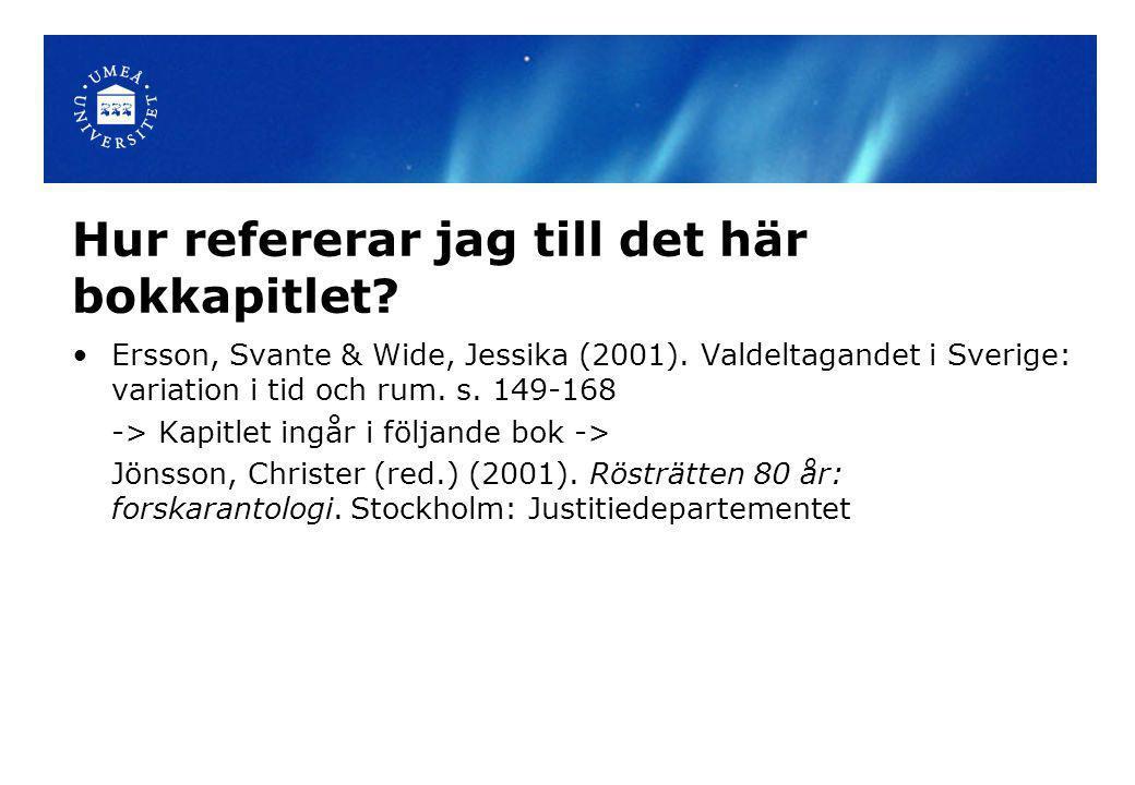 Hur refererar jag till det här bokkapitlet? Ersson, Svante & Wide, Jessika (2001). Valdeltagandet i Sverige: variation i tid och rum. s. 149-168 -> Ka
