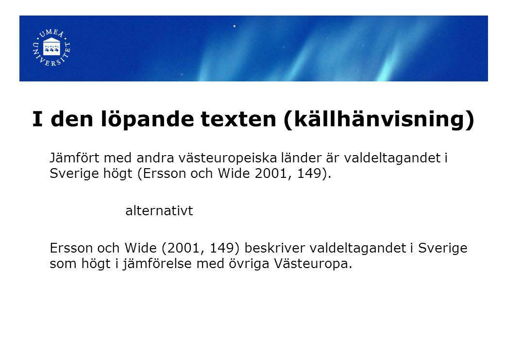 I den löpande texten (källhänvisning) Jämfört med andra västeuropeiska länder är valdeltagandet i Sverige högt (Ersson och Wide 2001, 149). alternativ