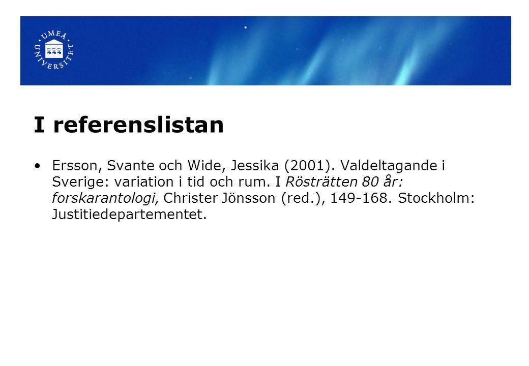 I referenslistan Ersson, Svante och Wide, Jessika (2001). Valdeltagande i Sverige: variation i tid och rum. I Rösträtten 80 år: forskarantologi, Chris