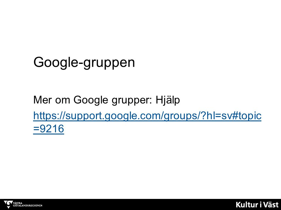 Mer om Google grupper: Hjälp https://support.google.com/groups/?hl=sv#topic =9216 Google-gruppen