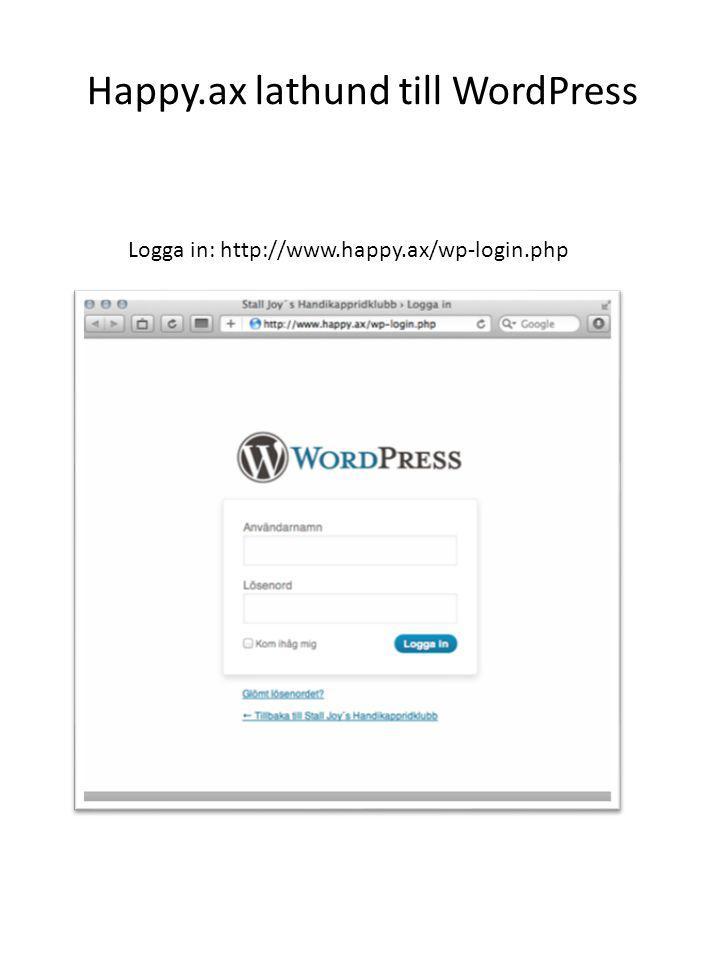 Logga in: http://www.happy.ax/wp-login.php Happy.ax lathund till WordPress