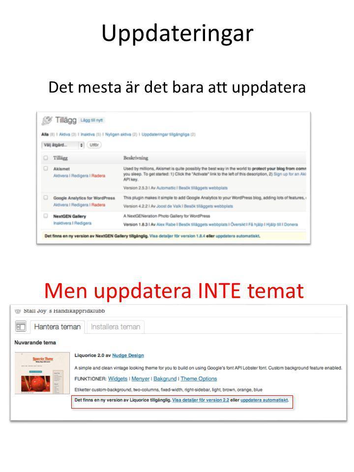Uppdateringar Men uppdatera INTE temat Det mesta är det bara att uppdatera