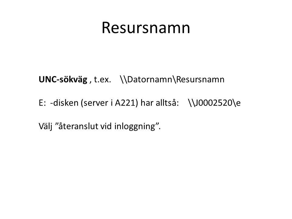 """Resursnamn UNC-sökväg, t.ex. \\Datornamn\Resursnamn E: -disken (server i A221) har alltså: \\J0002520\e Välj """"återanslut vid inloggning""""."""