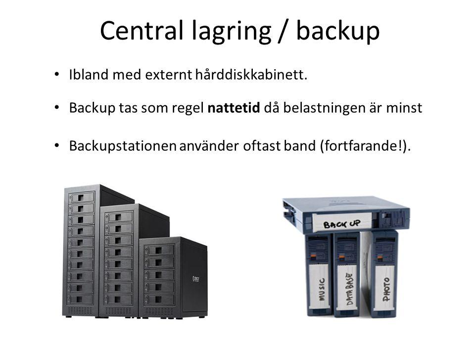 Central lagring / backup Ibland med externt hårddiskkabinett. Backup tas som regel nattetid då belastningen är minst Backupstationen använder oftast b