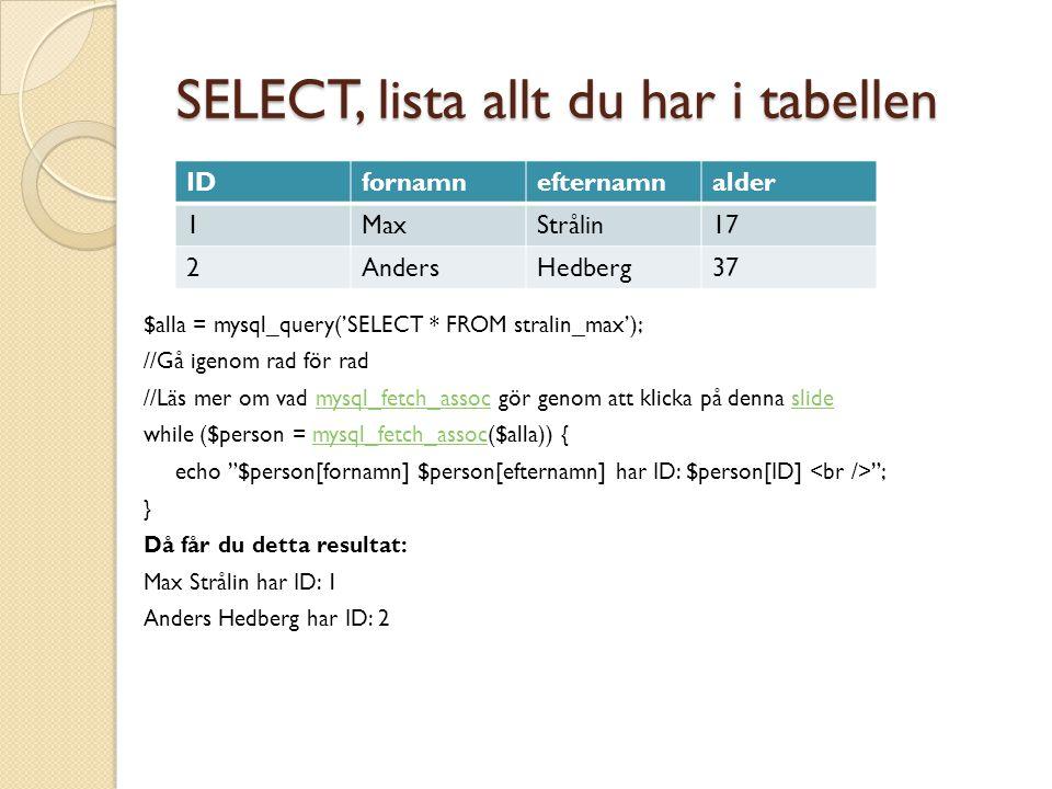 INSERT Att sätta in något i en tabell Du sätter in genom att välja i vilka kolumner Och sedan skriva vad som ska sättas in i dom INSERT INTO tabellnamn (kolumn1, kolumn2) VALUES ('värde1', 'värde2')