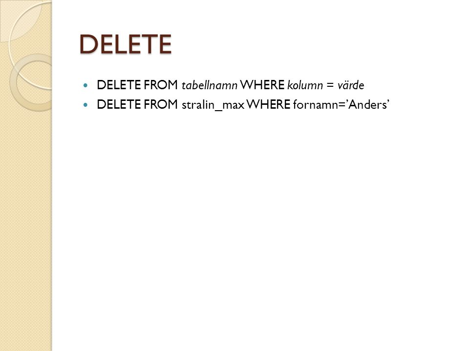 DELETE DELETE FROM tabellnamn WHERE kolumn = värde DELETE FROM stralin_max WHERE fornamn='Anders'