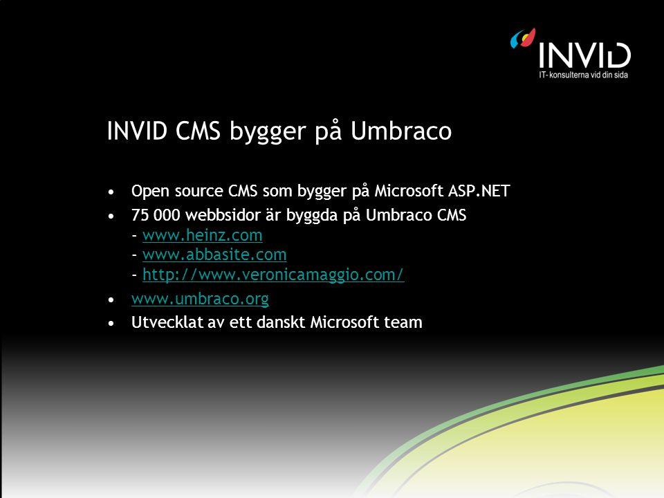 INVID CMS bygger på Umbraco Open source CMS som bygger på Microsoft ASP.NET 75 000 webbsidor är byggda på Umbraco CMS - www.heinz.com - www.abbasite.c