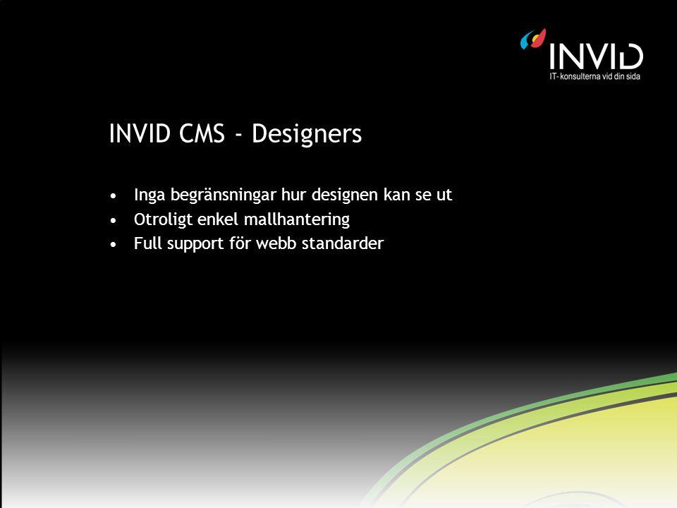 INVID CMS - Designers Inga begränsningar hur designen kan se ut Otroligt enkel mallhantering Full support för webb standarder