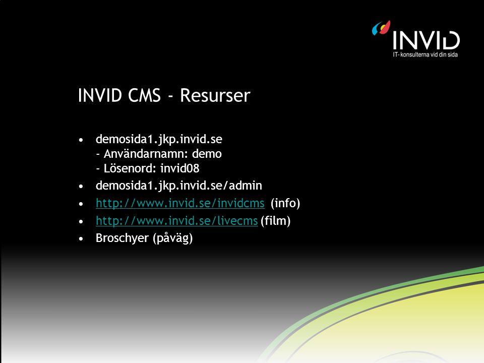 INVID CMS - Resurser demosida1.jkp.invid.se - Användarnamn: demo - Lösenord: invid08 demosida1.jkp.invid.se/admin http://www.invid.se/invidcms (info)h