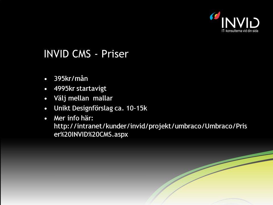 INVID CMS - Priser 395kr/mån 4995kr startavigt Välj mellan mallar Unikt Designförslag ca. 10-15k Mer info här: http://intranet/kunder/invid/projekt/um