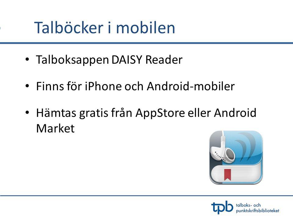 Talböcker i mobilen Talboksappen DAISY Reader Finns för iPhone och Android-mobiler Hämtas gratis från AppStore eller Android Market