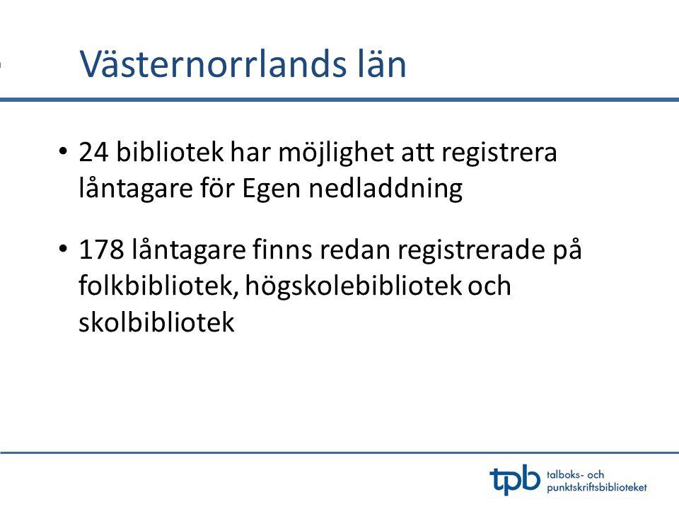 Västernorrlands län 24 bibliotek har möjlighet att registrera låntagare för Egen nedladdning 178 låntagare finns redan registrerade på folkbibliotek,
