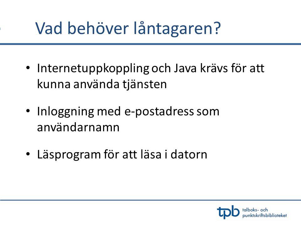 Vad behöver låntagaren? Internetuppkoppling och Java krävs för att kunna använda tjänsten Inloggning med e-postadress som användarnamn Läsprogram för