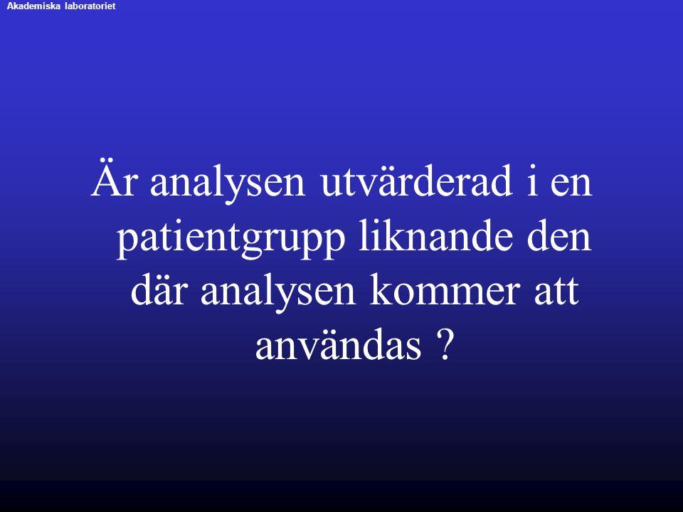 Är analysen utvärderad i en patientgrupp liknande den där analysen kommer att användas ? Akademiska laboratoriet