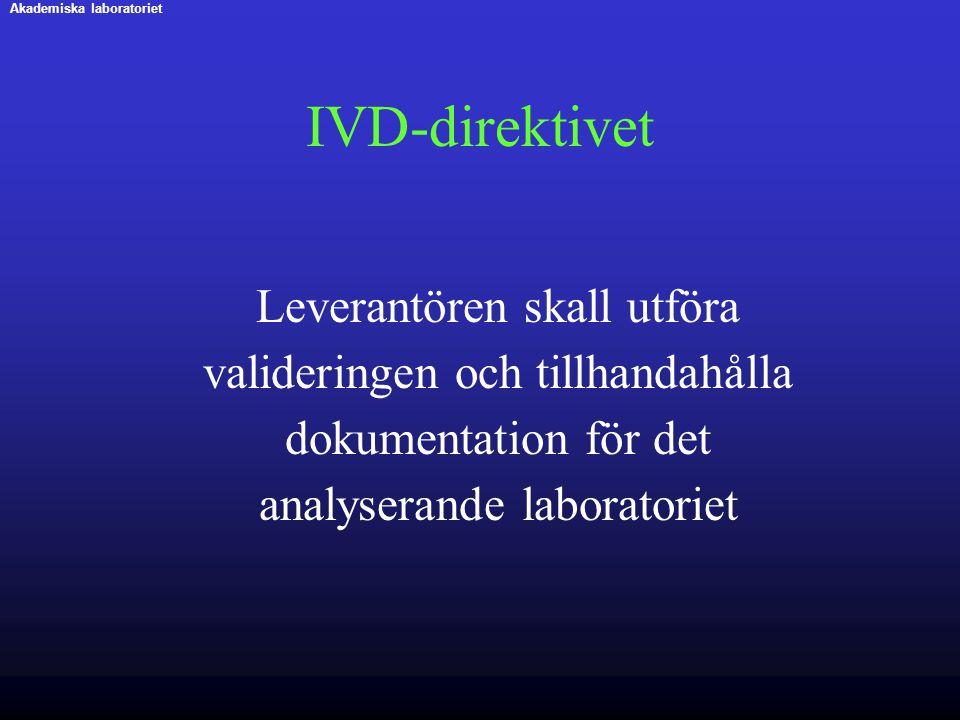 IVD-direktivet Leverantören skall utföra valideringen och tillhandahålla dokumentation för det analyserande laboratoriet Akademiska laboratoriet