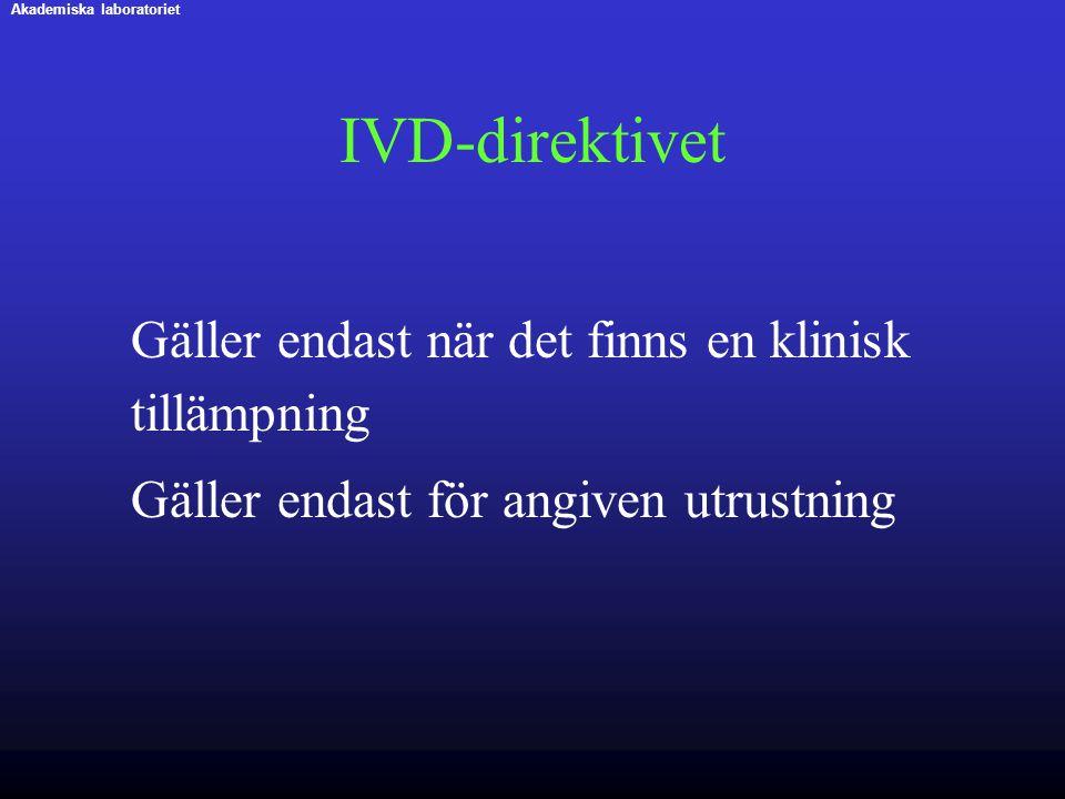 IVD-direktivet Gäller endast när det finns en klinisk tillämpning Gäller endast för angiven utrustning Akademiska laboratoriet
