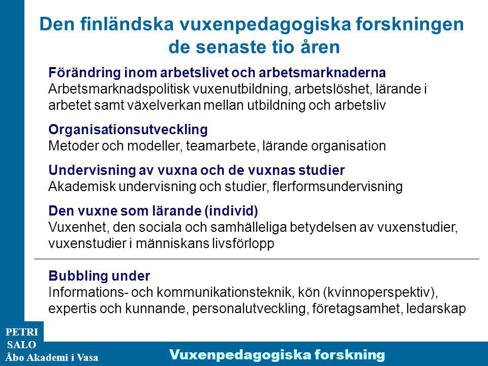 ÅA/Ped.inst. PETRI SALO Åbo Akademi i Vasa Vuxenpedagogiska forskning Förändring inom arbetslivet och arbetsmarknaderna Arbetsmarknadspolitisk vuxenut