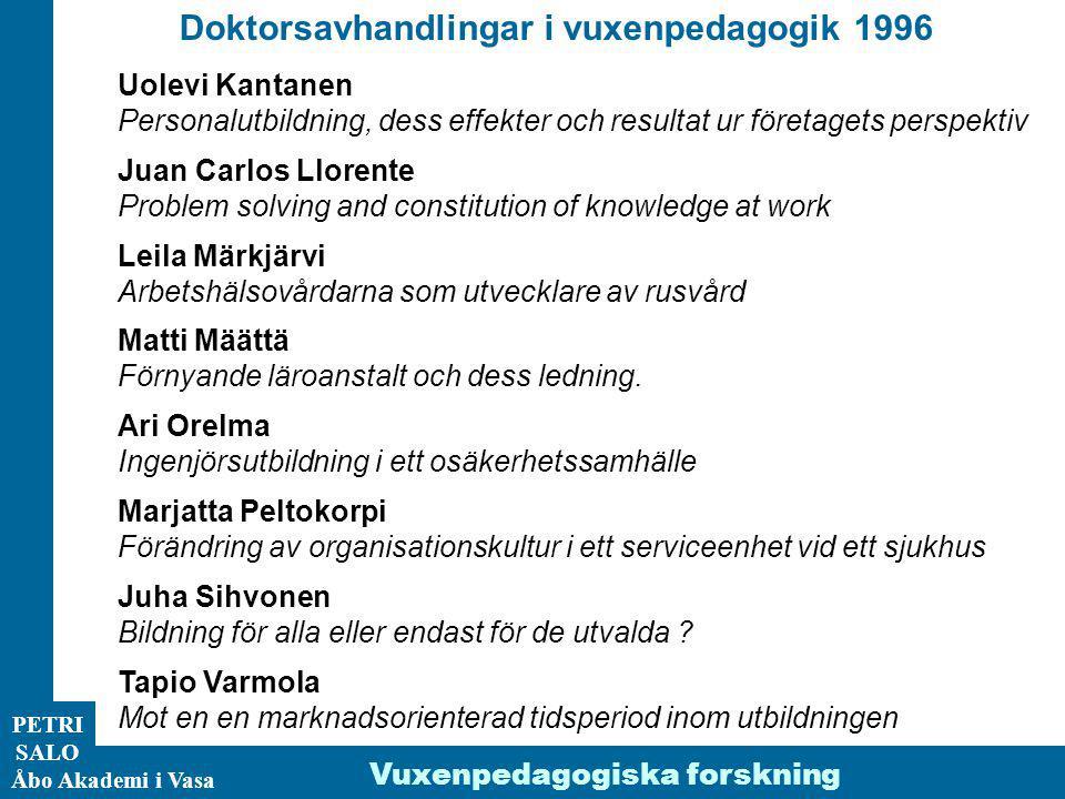 ÅA/Ped.inst. PETRI SALO Doktorsavhandlingar i vuxenpedagogik 1996 Åbo Akademi i Vasa Vuxenpedagogiska forskning Uolevi Kantanen Personalutbildning, de