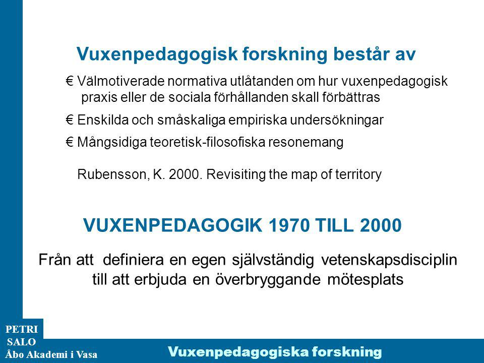 ÅA/Ped.inst. PETRI SALO Åbo Akademi i Vasa Vuxenpedagogiska forskning Från att definiera en egen självständig vetenskapsdisciplin till att erbjuda en