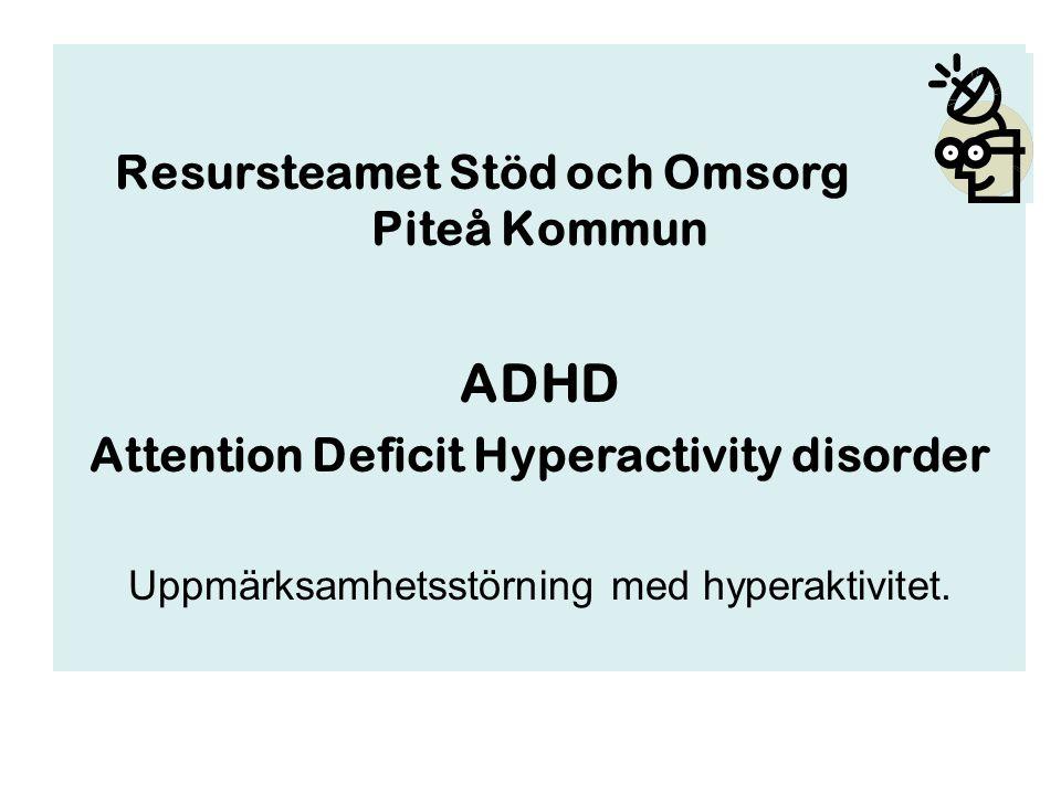 Resursteamet Stöd och Omsorg Piteå Kommun ADHD Attention Deficit Hyperactivity disorder Uppmärksamhetsstörning med hyperaktivitet.