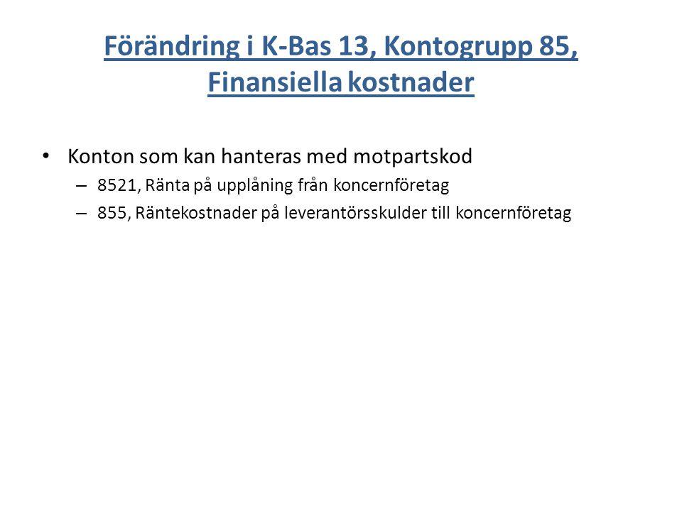 Förändring i K-Bas 13, Kontogrupp 85, Finansiella kostnader Konton som kan hanteras med motpartskod – 8521, Ränta på upplåning från koncernföretag – 8