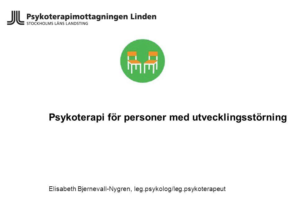 Psykoterapi för personer med utvecklingsstörning Elisabeth Bjernevall-Nygren, leg.psykolog/leg.psykoterapeut